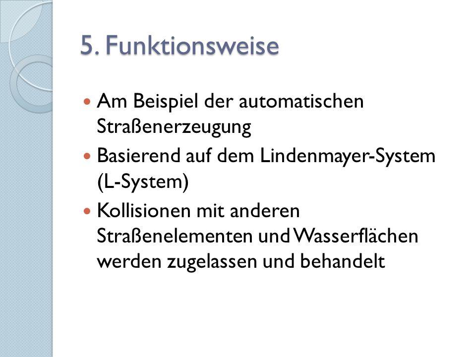5. Funktionsweise Am Beispiel der automatischen Straßenerzeugung Basierend auf dem Lindenmayer-System (L-System) Kollisionen mit anderen Straßenelemen
