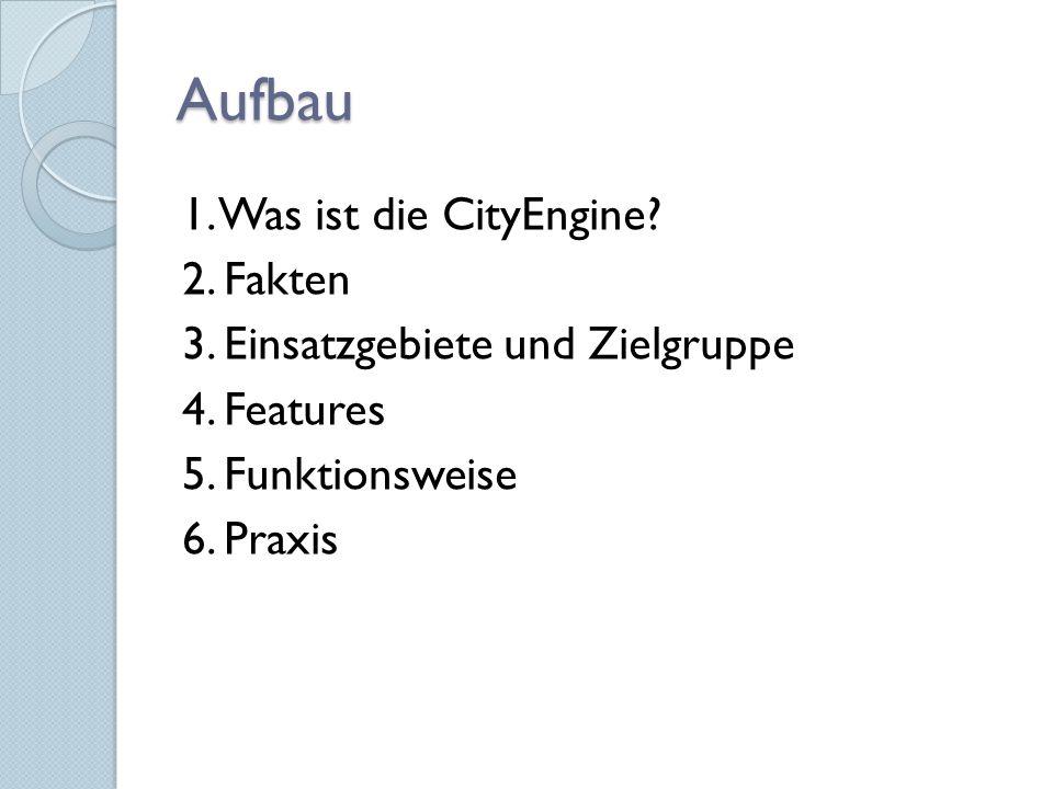 Aufbau 1. Was ist die CityEngine? 2. Fakten 3. Einsatzgebiete und Zielgruppe 4. Features 5. Funktionsweise 6. Praxis