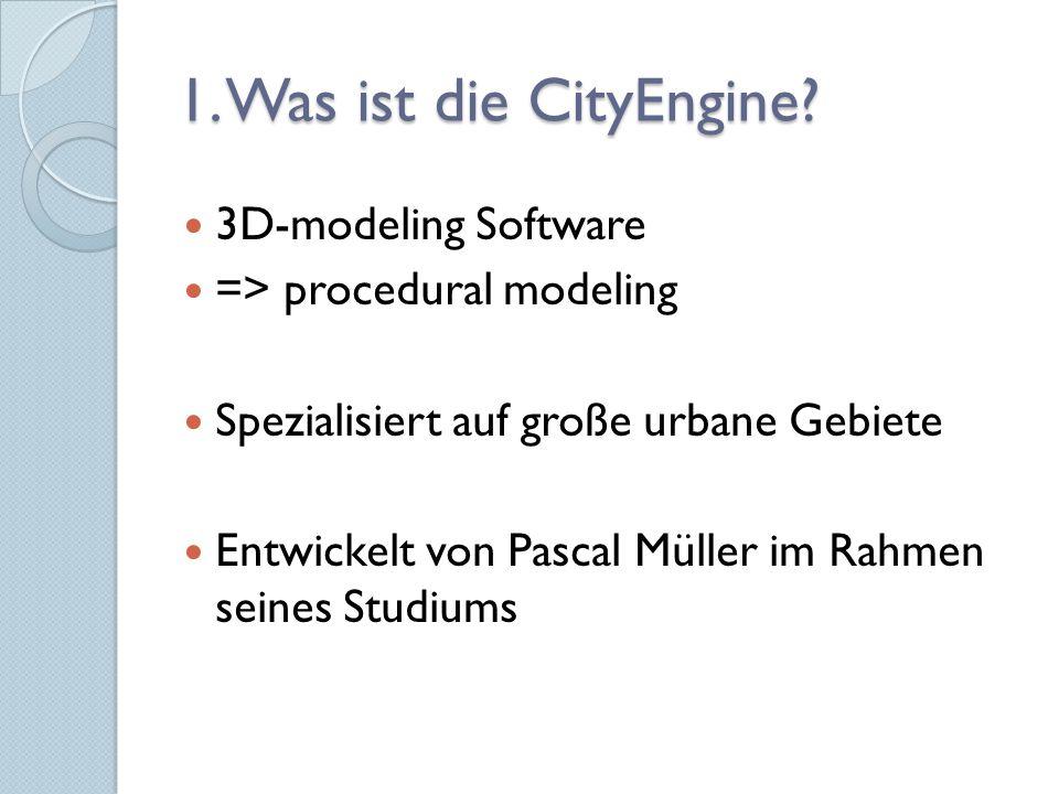 1. Was ist die CityEngine? 3D-modeling Software => procedural modeling Spezialisiert auf große urbane Gebiete Entwickelt von Pascal Müller im Rahmen s