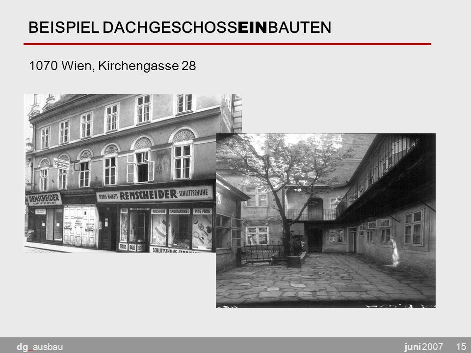 juni 2007dg_ausbau15 BEISPIEL DACHGESCHOSS EIN BAUTEN 1070 Wien, Kirchengasse 28