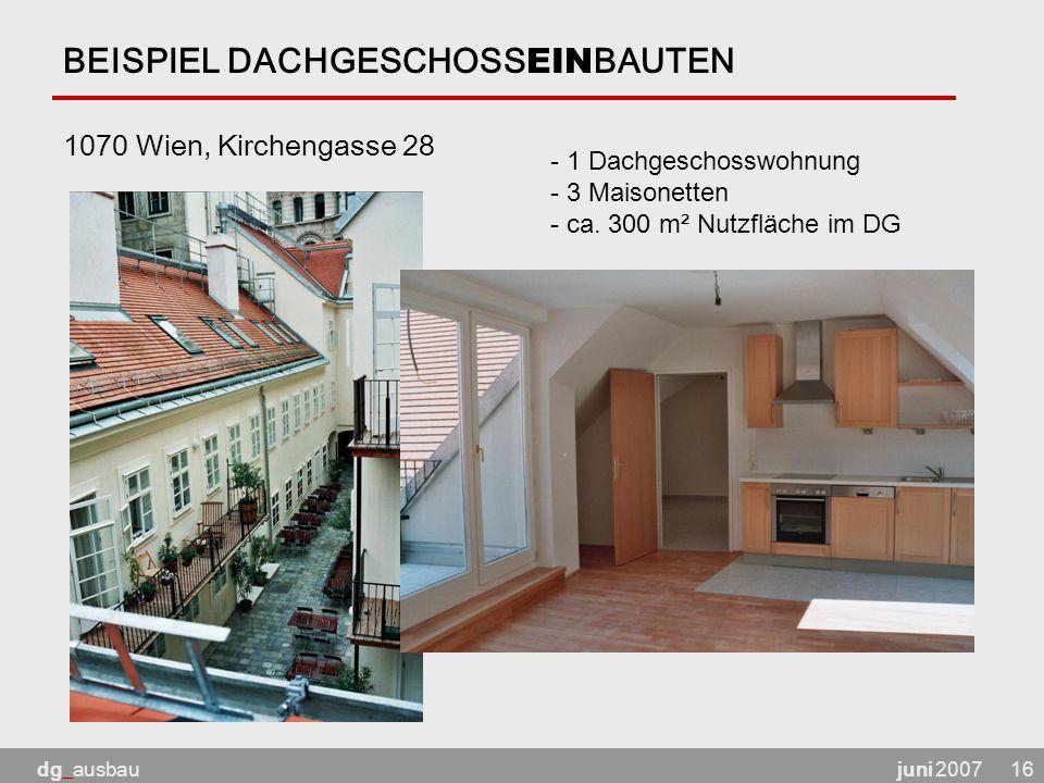 juni 2007dg_ausbau16 BEISPIEL DACHGESCHOSS EIN BAUTEN 1070 Wien, Kirchengasse 28 - 1 Dachgeschosswohnung - 3 Maisonetten - ca.