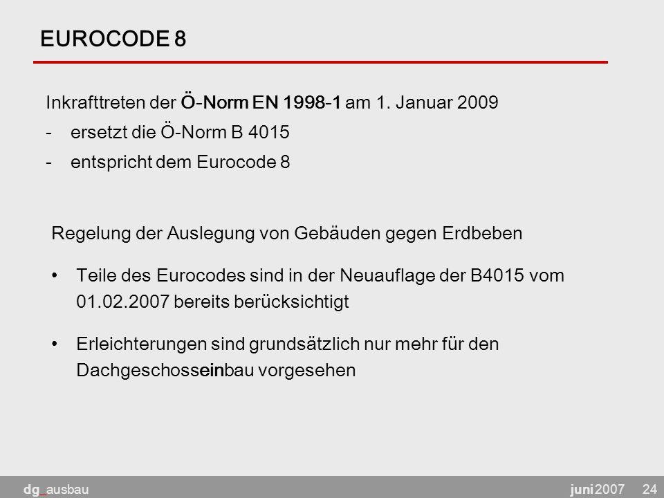 juni 2007dg_ausbau24 EUROCODE 8 Inkrafttreten der Ö-Norm EN 1998-1 am 1.