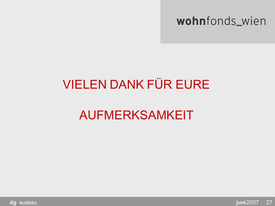 juni 2007dg_ausbau27 VIELEN DANK FÜR EURE AUFMERKSAMKEIT