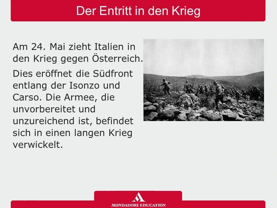 Der Entritt in den Krieg Am 24. Mai zieht Italien in den Krieg gegen Österreich. Dies eröffnet die Südfront entlang der Isonzo und Carso. Die Armee, d