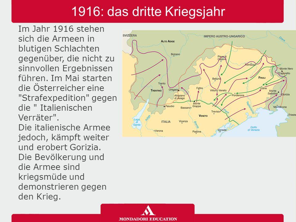1916: das dritte Kriegsjahr Im Jahr 1916 stehen sich die Armeen in blutigen Schlachten gegenüber, die nicht zu sinnvollen Ergebnissen führen. Im Mai s