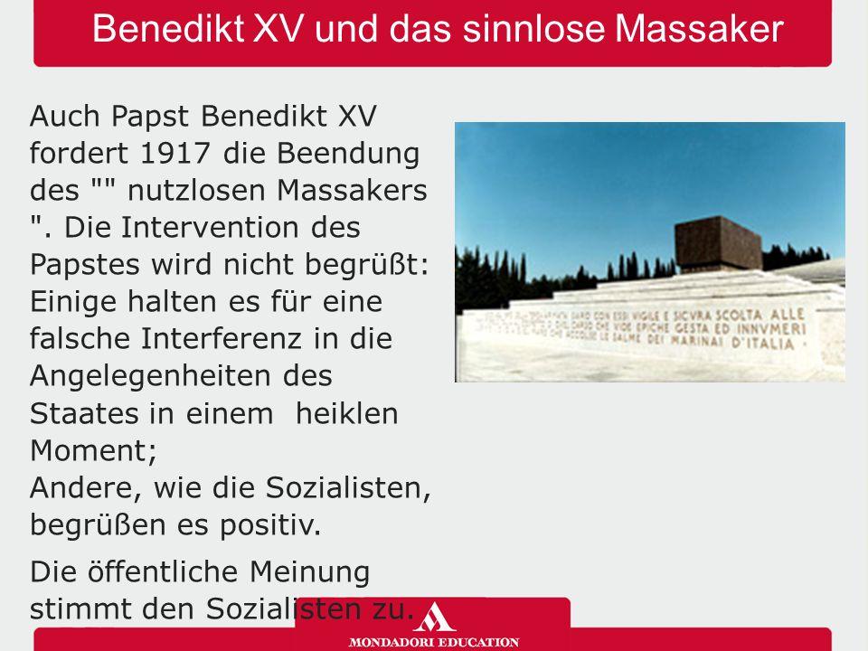 Benedikt XV und das sinnlose Massaker Auch Papst Benedikt XV fordert 1917 die Beendung des