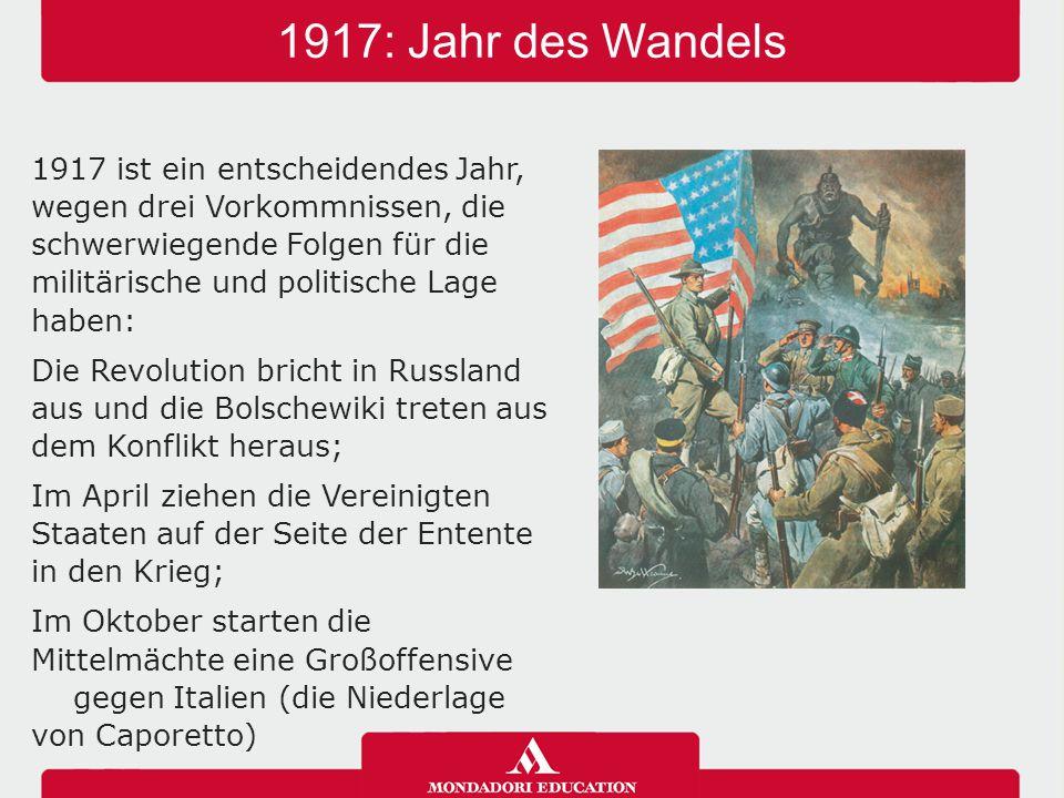 1917: Jahr des Wandels 1917 ist ein entscheidendes Jahr, wegen drei Vorkommnissen, die schwerwiegende Folgen für die militärische und politische Lage