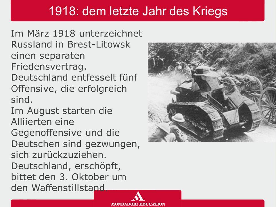 1918: dem letzte Jahr des Kriegs Im März 1918 unterzeichnet Russland in Brest-Litowsk einen separaten Friedensvertrag. Deutschland entfesselt fünf Off