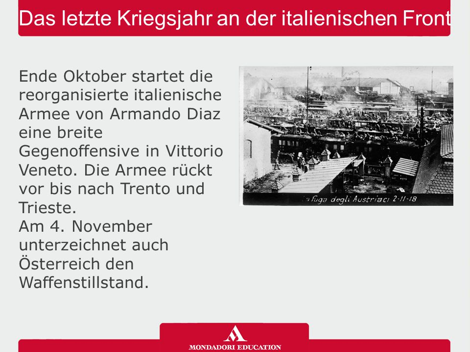 Das letzte Kriegsjahr an der italienischen Front Ende Oktober startet die reorganisierte italienische Armee von Armando Diaz eine breite Gegenoffensiv