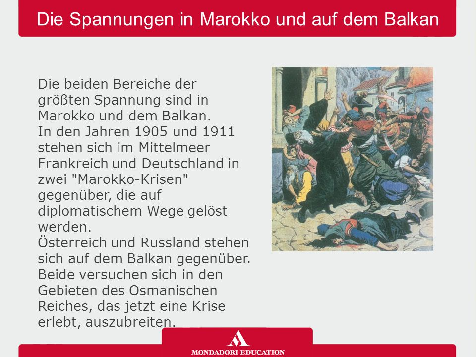Die Spannungen in Marokko und auf dem Balkan Die beiden Bereiche der größten Spannung sind in Marokko und dem Balkan. In den Jahren 1905 und 1911 steh