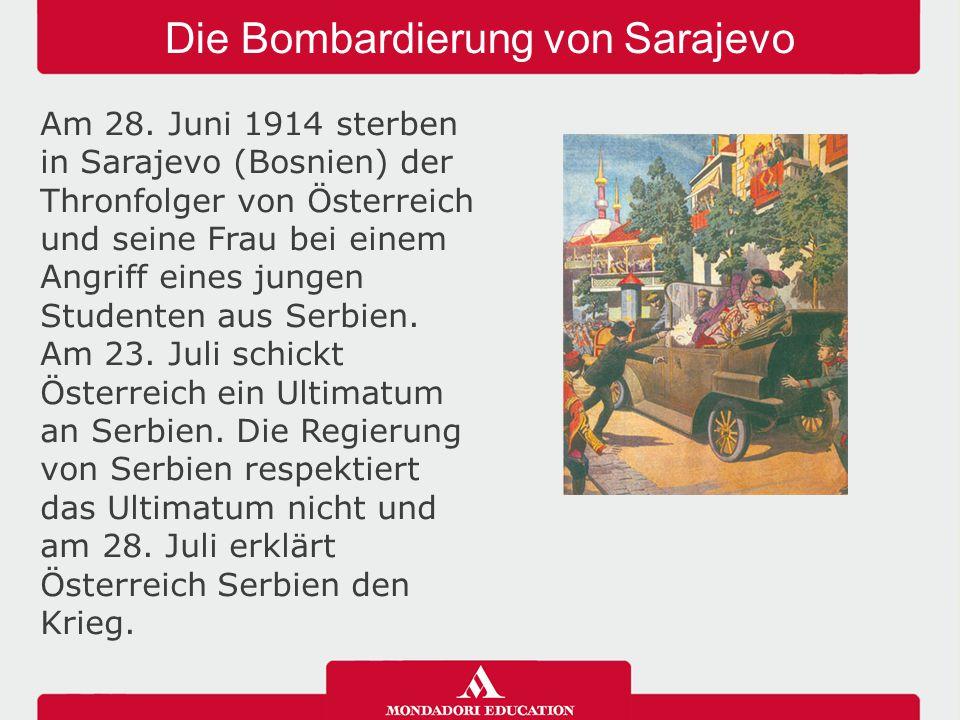Die Bombardierung von Sarajevo Am 28. Juni 1914 sterben in Sarajevo (Bosnien) der Thronfolger von Österreich und seine Frau bei einem Angriff eines ju