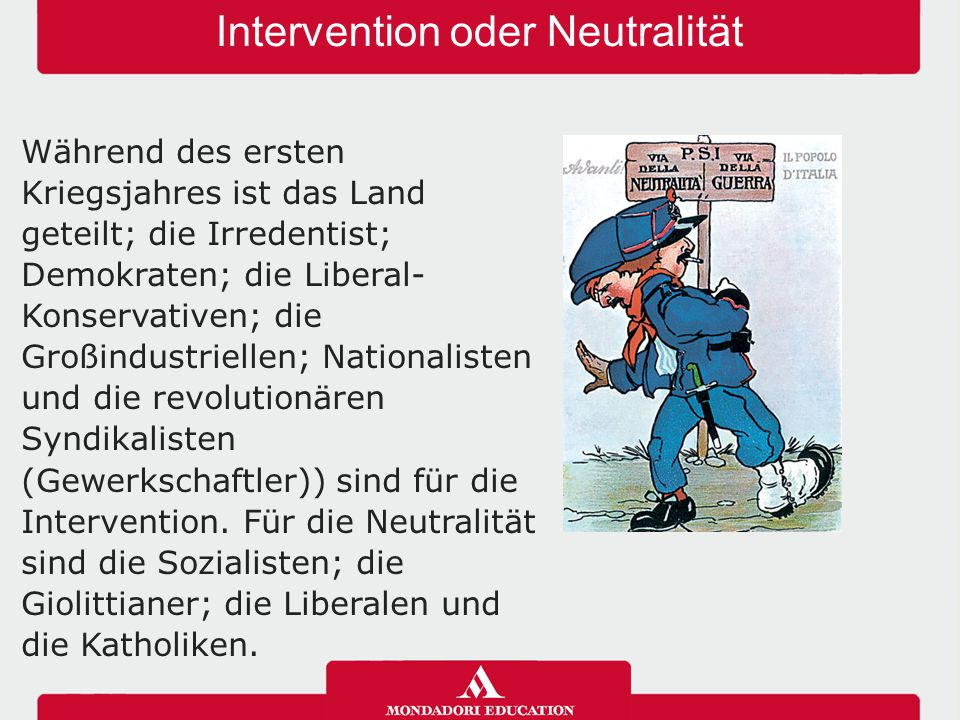 Intervention oder Neutralität Während des ersten Kriegsjahres ist das Land geteilt; die Irredentist; Demokraten; die Liberal- Konservativen; die Großi