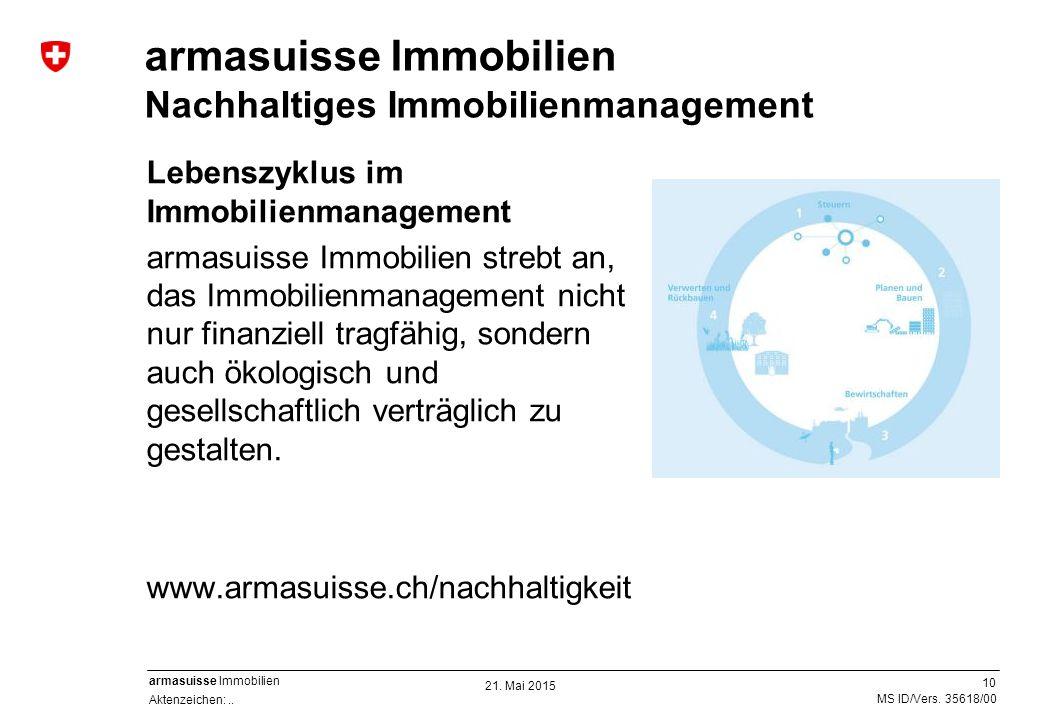 10 Aktenzeichen:.. MS ID/Vers. 35618/00 armasuisse Immobilien armasuisse Immobilien Nachhaltiges Immobilienmanagement Lebenszyklus im Immobilienmanage