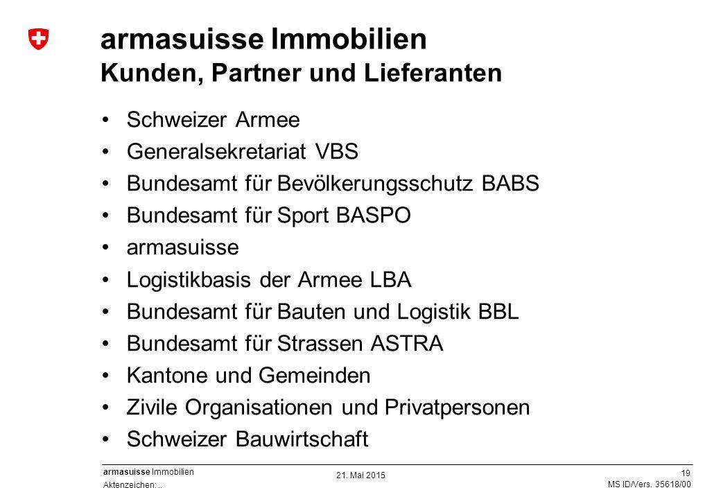 19 Aktenzeichen:.. MS ID/Vers. 35618/00 armasuisse Immobilien armasuisse Immobilien Kunden, Partner und Lieferanten Schweizer Armee Generalsekretariat