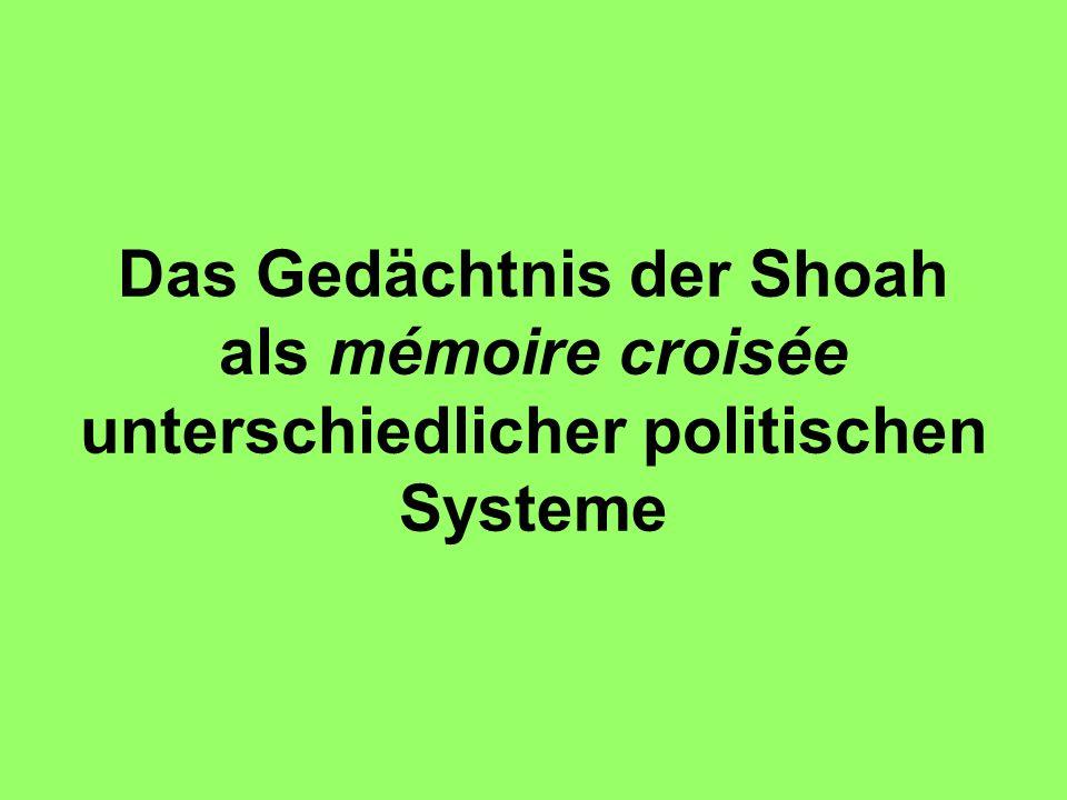 Das Gedächtnis der Shoah als mémoire croisée unterschiedlicher politischen Systeme