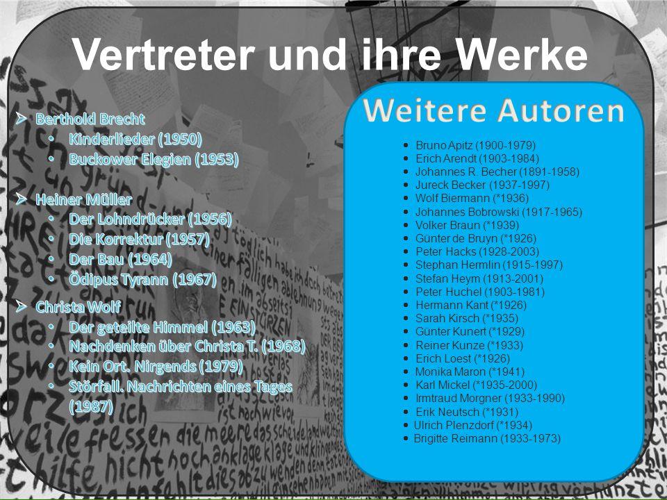 Vertreter und ihre Werke  Bruno Apitz (1900-1979)  Erich Arendt (1903-1984)  Johannes R. Becher (1891-1958)  Jureck Becker (1937-1997)  Wolf Bier