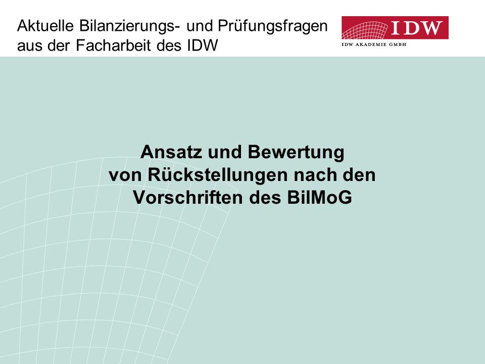 Ansatz und Bewertung von Rückstellungen nach den Vorschriften des BilMoG Aktuelle Bilanzierungs- und Prüfungsfragen aus der Facharbeit des IDW