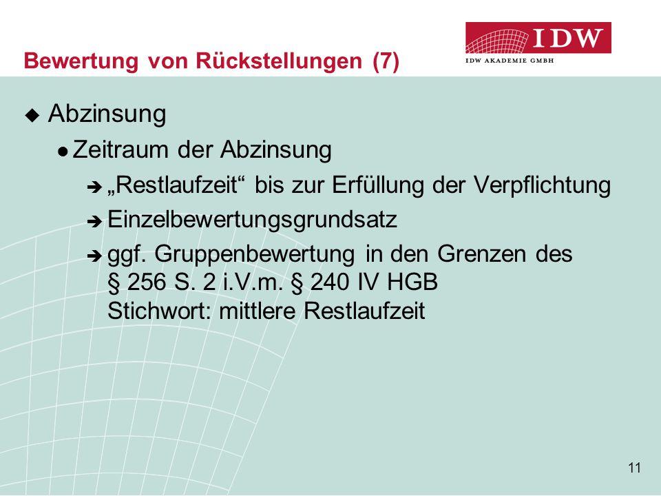 """11 Bewertung von Rückstellungen (7)  Abzinsung Zeitraum der Abzinsung  """"Restlaufzeit"""" bis zur Erfüllung der Verpflichtung  Einzelbewertungsgrundsat"""
