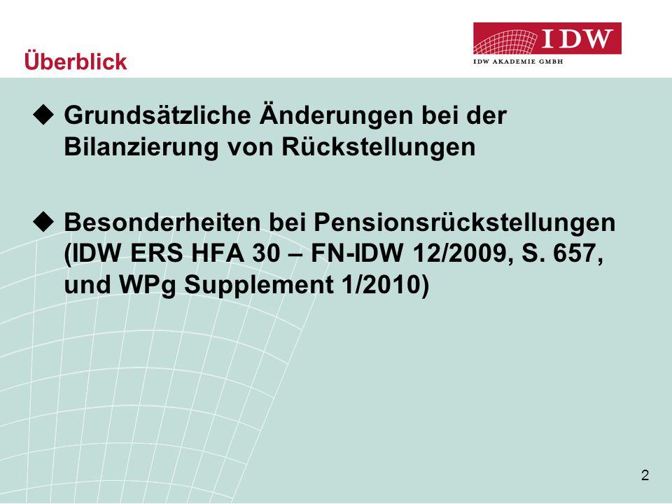 2 Überblick  Grundsätzliche Änderungen bei der Bilanzierung von Rückstellungen  Besonderheiten bei Pensionsrückstellungen (IDW ERS HFA 30 – FN-IDW 1