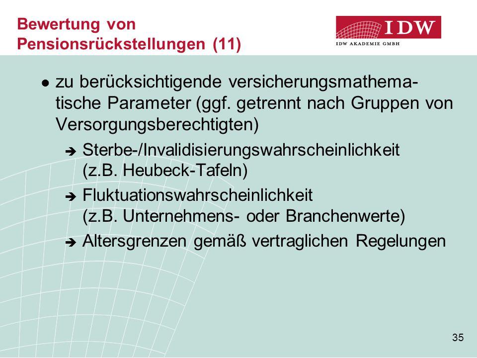 35 zu berücksichtigende versicherungsmathema- tische Parameter (ggf. getrennt nach Gruppen von Versorgungsberechtigten)  Sterbe-/Invalidisierungswahr