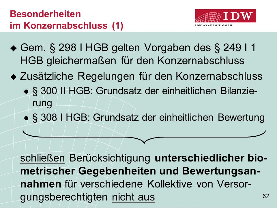 62  Gem. § 298 I HGB gelten Vorgaben des § 249 I 1 HGB gleichermaßen für den Konzernabschluss  Zusätzliche Regelungen für den Konzernabschluss § 300