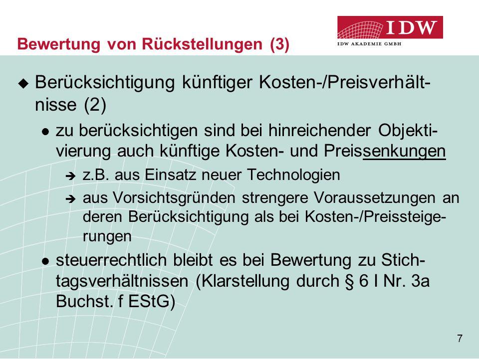 8 Bewertung von Rückstellungen (4)  Abzinsung anzuwendender Zinssatz  laufzeitkongruenter durchschnittlicher Marktzinssatz der vergangenen sieben Geschäftsjahre  Zinssätze werden von der Deutschen Bundesbank monatlich ermittelt und bekannt gemacht (www.bundesbank.de) kein Ermessensspielraum des Bilanzierenden
