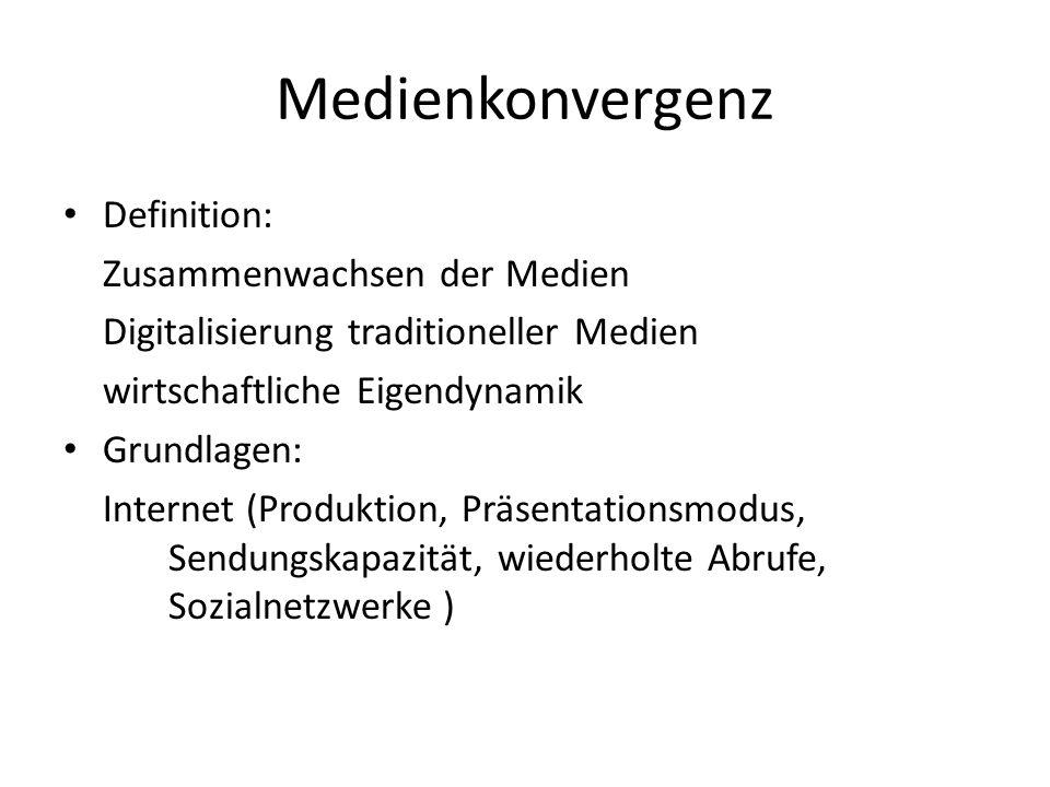 Medienkonvergenz Definition: Zusammenwachsen der Medien Digitalisierung traditioneller Medien wirtschaftliche Eigendynamik Grundlagen: Internet (Produktion, Präsentationsmodus, Sendungskapazität, wiederholte Abrufe, Sozialnetzwerke )
