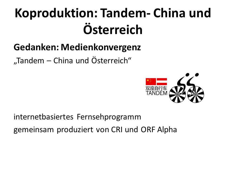 """Koproduktion: Tandem- China und Österreich Gedanken: Medienkonvergenz """"Tandem – China und Österreich internetbasiertes Fernsehprogramm gemeinsam produziert von CRI und ORF Alpha"""