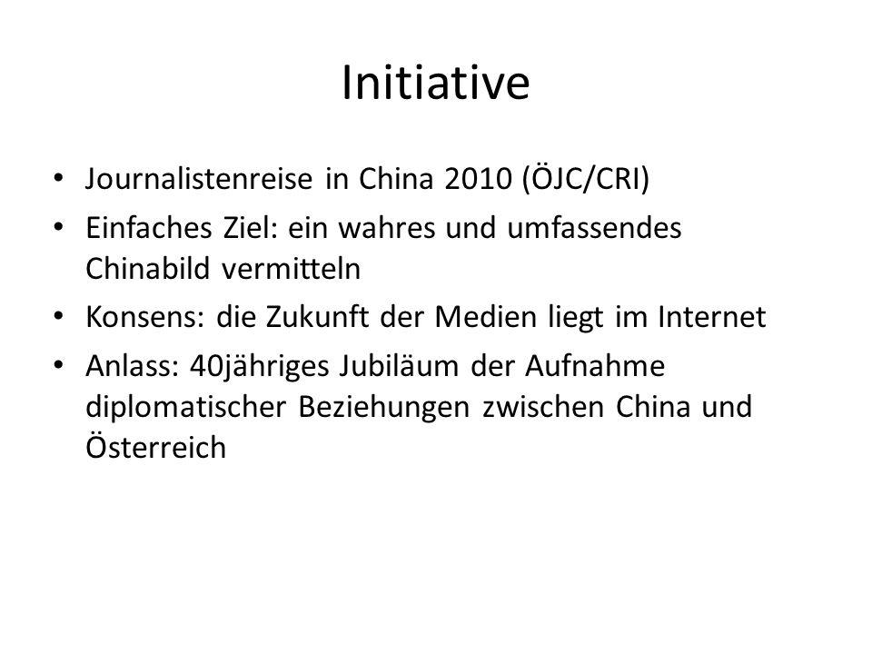 Initiative Journalistenreise in China 2010 (ÖJC/CRI) Einfaches Ziel: ein wahres und umfassendes Chinabild vermitteln Konsens: die Zukunft der Medien liegt im Internet Anlass: 40jähriges Jubiläum der Aufnahme diplomatischer Beziehungen zwischen China und Österreich