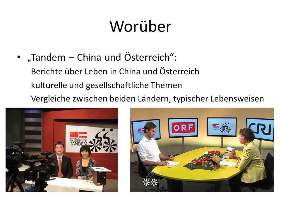 """Worüber """"Tandem – China und Österreich : Berichte über Leben in China und Österreich kulturelle und gesellschaftliche Themen Vergleiche zwischen beiden Ländern, typischer Lebensweisen"""