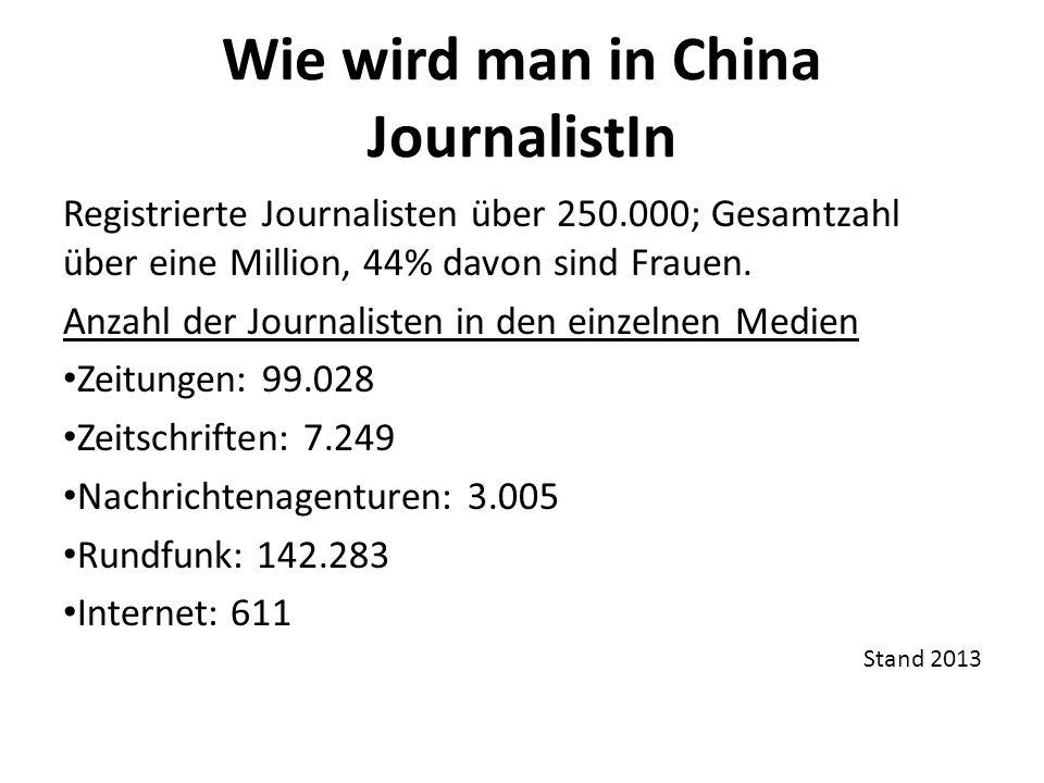 Wie wird man in China JournalistIn Registrierte Journalisten über 250.000; Gesamtzahl über eine Million, 44% davon sind Frauen.