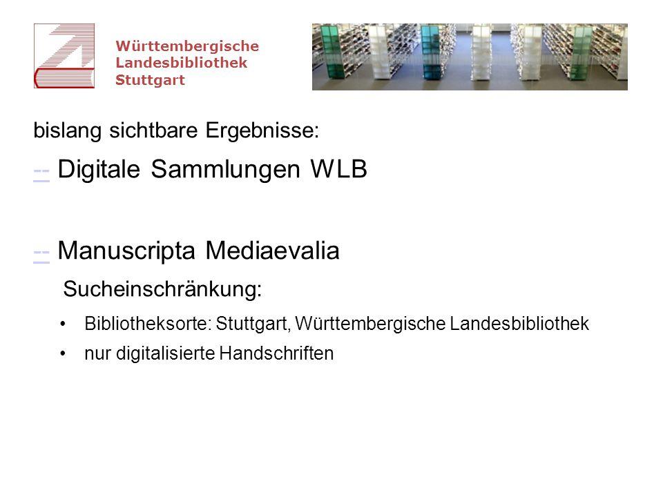 Württembergische Landesbibliothek Stuttgart bislang sichtbare Ergebnisse: ---- Digitale Sammlungen WLB ---- Manuscripta Mediaevalia Sucheinschränkung: Bibliotheksorte: Stuttgart, Württembergische Landesbibliothek nur digitalisierte Handschriften