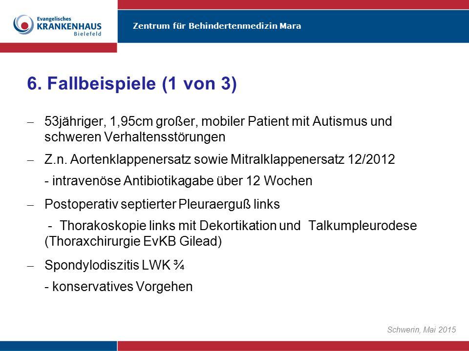 Zentrum für Behindertenmedizin Mara Schwerin, Mai 2015  53jähriger, 1,95cm großer, mobiler Patient mit Autismus und schweren Verhaltensstörungen  Z.