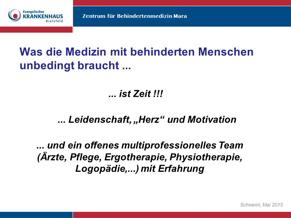 Zentrum für Behindertenmedizin Mara Schwerin, Mai 2015... ist Zeit !!! Was die Medizin mit behinderten Menschen unbedingt braucht...... und ein offene