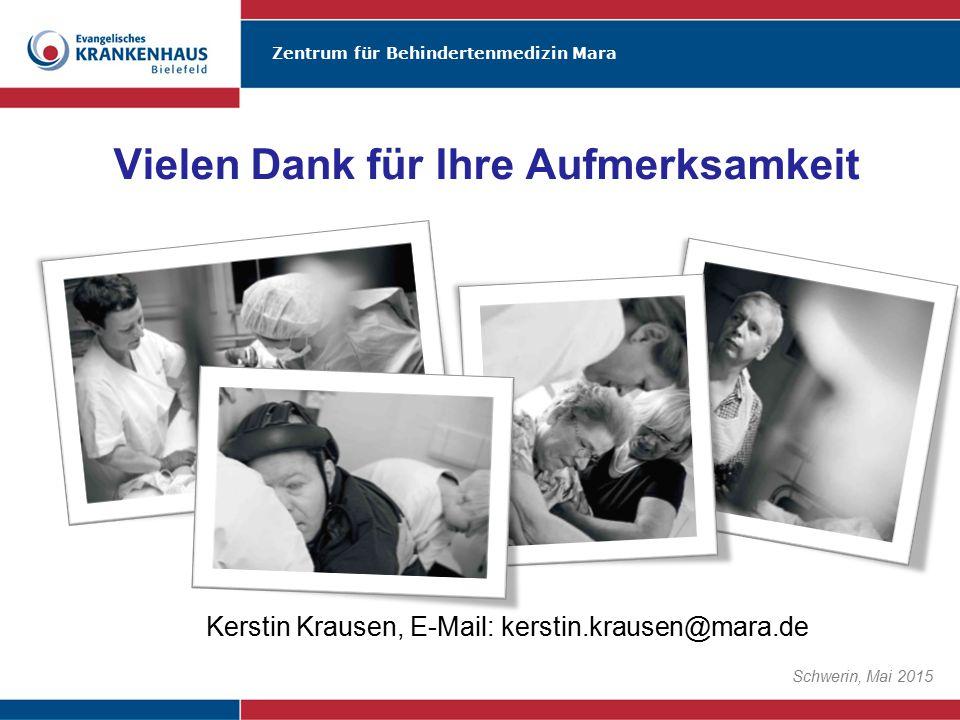 Zentrum für Behindertenmedizin Mara Schwerin, Mai 2015 Kerstin Krausen, E-Mail: kerstin.krausen@mara.de Vielen Dank für Ihre Aufmerksamkeit