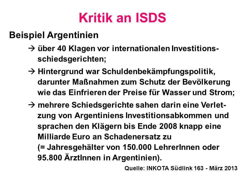 Beispiel Argentinien  über 40 Klagen vor internationalen Investitions- schiedsgerichten;  Hintergrund war Schuldenbekämpfungspolitik, darunter Maßna