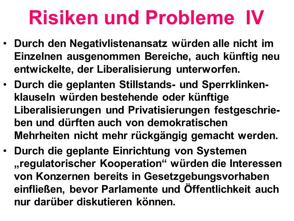 Risiken und Probleme IV Durch den Negativlistenansatz würden alle nicht im Einzelnen ausgenommen Bereiche, auch künftig neu entwickelte, der Liberalis