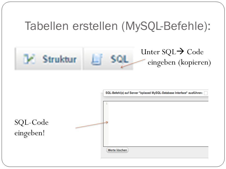 Tabellen erstellen (MySQL-Befehle): Unter SQL  Code eingeben (kopieren) SQL-Code eingeben!