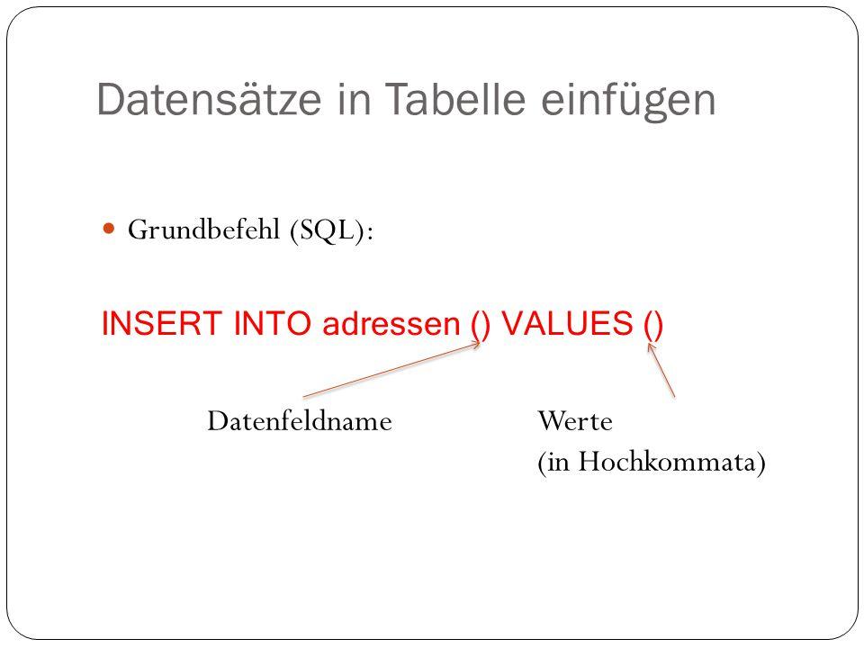 Datensätze in Tabelle einfügen Grundbefehl (SQL): INSERT INTO adressen () VALUES () DatenfeldnameWerte (in Hochkommata)