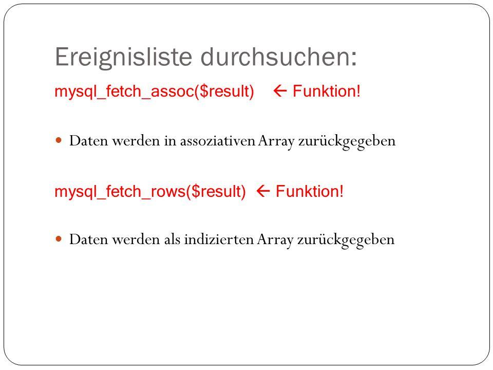 Ereignisliste durchsuchen: mysql_fetch_assoc($result)  Funktion.