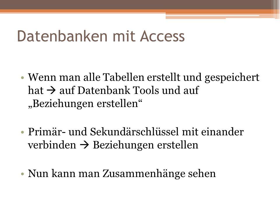 """Datenbanken mit Access Wenn man alle Tabellen erstellt und gespeichert hat  auf Datenbank Tools und auf """"Beziehungen erstellen"""" Primär- und Sekundärs"""