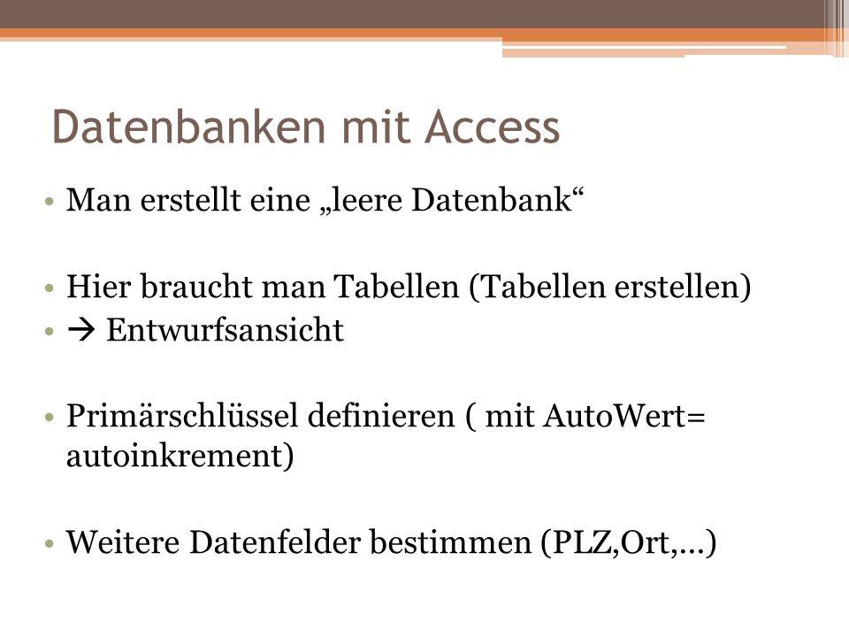 """Datenbanken mit Access Man erstellt eine """"leere Datenbank"""" Hier braucht man Tabellen (Tabellen erstellen)  Entwurfsansicht Primärschlüssel definieren"""