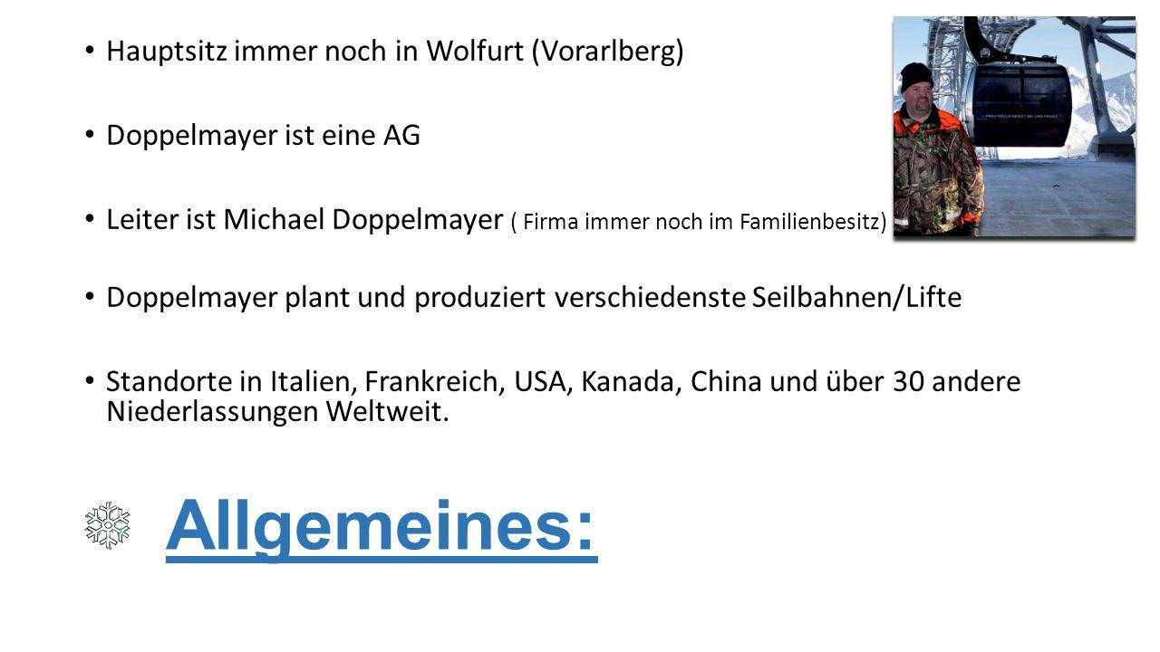 Allgemeines: Hauptsitz immer noch in Wolfurt (Vorarlberg) Doppelmayer ist eine AG Leiter ist Michael Doppelmayer ( Firma immer noch im Familienbesitz)