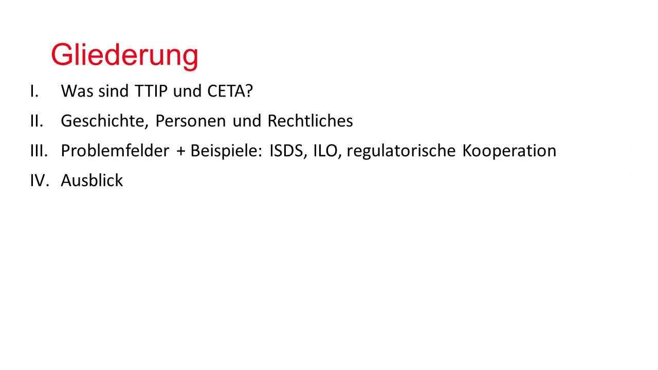 Gliederung I.Was sind TTIP und CETA.