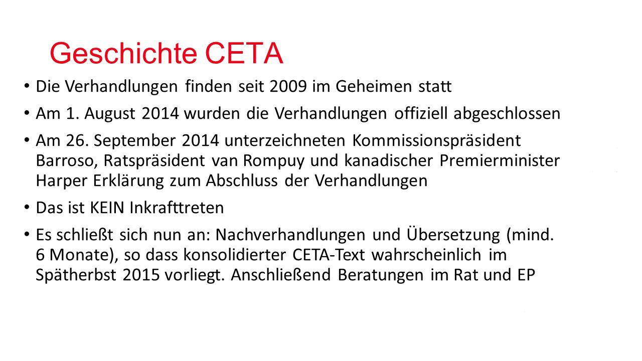 Geschichte CETA Die Verhandlungen finden seit 2009 im Geheimen statt Am 1.