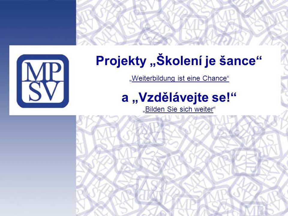 """Projekty """"Školení je šance """"Weiterbildung ist eine Chance a """"Vzdělávejte se! """"Bilden Sie sich weiter"""