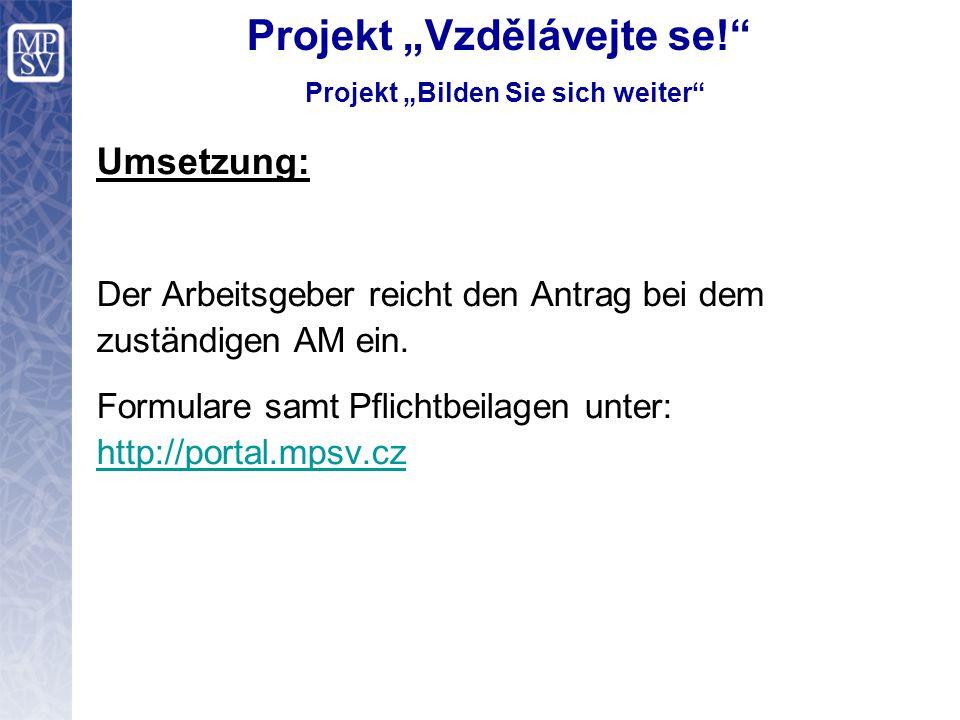 """Projekt """"Vzdělávejte se! Projekt """"Bilden Sie sich weiter Umsetzung: Der Arbeitsgeber reicht den Antrag bei dem zuständigen AM ein."""