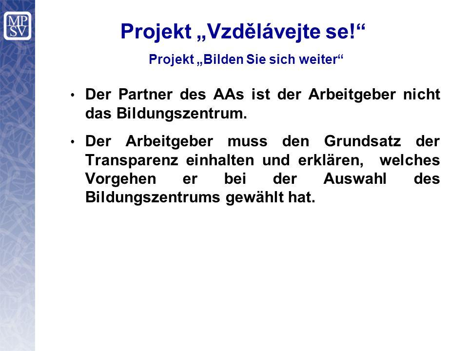 """Projekt """"Vzdělávejte se! Projekt """"Bilden Sie sich weiter Der Partner des AAs ist der Arbeitgeber nicht das Bildungszentrum."""