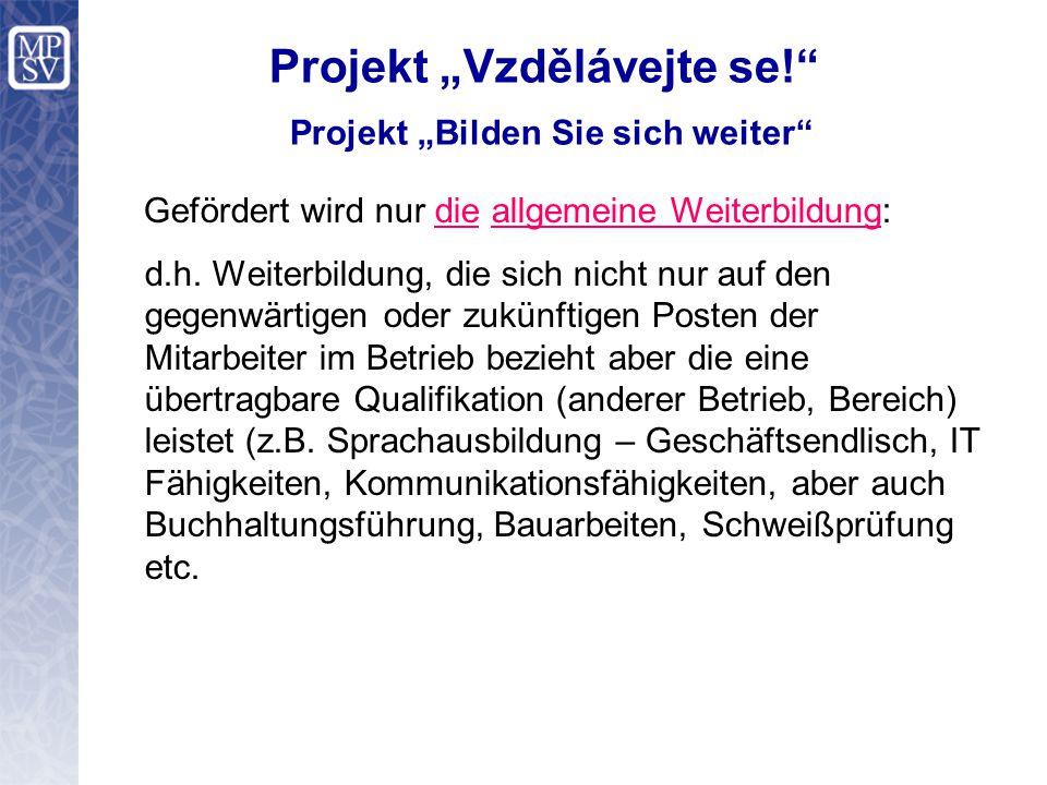 """Projekt """"Vzdělávejte se! Projekt """"Bilden Sie sich weiter Gefördert wird nur die allgemeine Weiterbildung: d.h."""