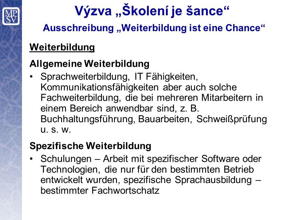 """Výzva """"Školení je šance Ausschreibung """"Weiterbildung ist eine Chance Weiterbildung Allgemeine Weiterbildung Sprachweiterbildung, IT Fähigkeiten, Kommunikationsfähigkeiten aber auch solche Fachweiterbildung, die bei mehreren Mitarbeitern in einem Bereich anwendbar sind, z."""